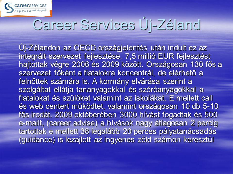 Career Services Új-Zéland Új-Zélandon az OECD országjelentés után indult ez az integrált szervezet fejlesztése. 7,5 millió EUR fejlesztést hajtottak v