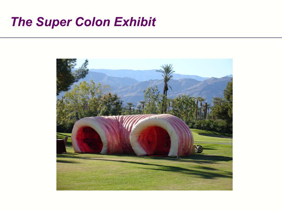 The Super Colon Exhibit