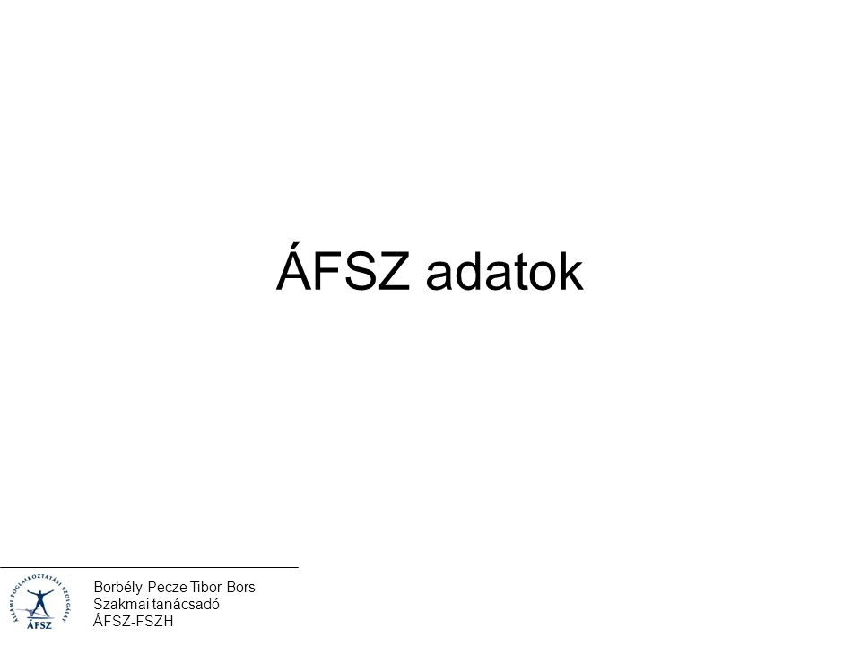 Borbély-Pecze Tibor Bors Szakmai tanácsadó ÁFSZ-FSZH Köszönöm a figyelmet!
