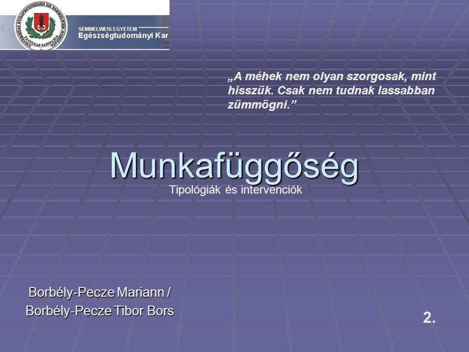"""Munkafüggőség Borbély-Pecze Mariann / Borbély-Pecze Tibor Bors 2. Tipológiák és intervenciók """"A méhek nem olyan szorgosak, mint hisszük. Csak nem tudn"""