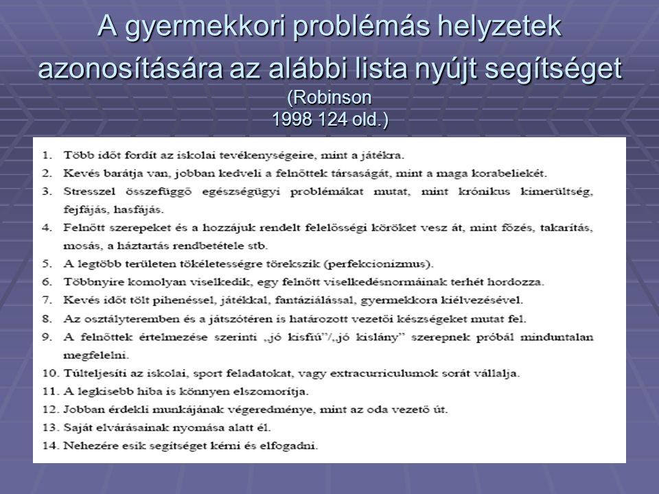 A gyermekkori problémás helyzetek azonosítására az alábbi lista nyújt segítséget (Robinson 1998 124 old.)