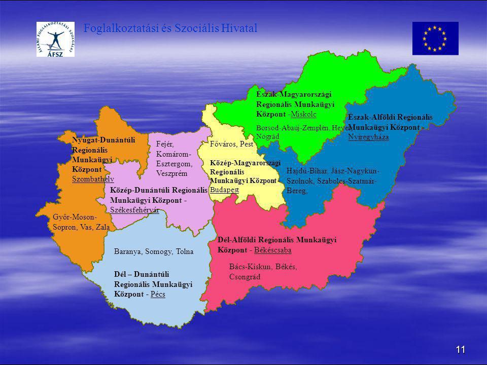Foglalkoztatási és Szociális Hivatal 11 Nyugat-Dunántúli Regionális Munkaügyi Központ - Szombathely Győr-Moson- Sopron, Vas, Zala Fejér, Komárom- Eszt