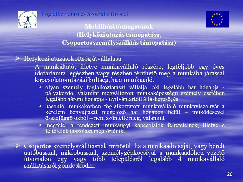 Foglalkoztatási és Szociális Hivatal 26 Mobilitási támogatások (Helyközi utazás támogatása, Csoportos személyszállítás támogatása)   Helyközi utazás