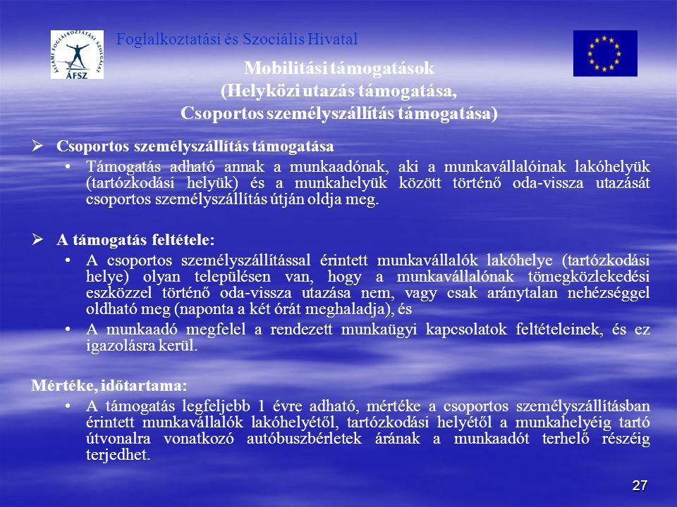 Foglalkoztatási és Szociális Hivatal 27 Mobilitási támogatások (Helyközi utazás támogatása, Csoportos személyszállítás támogatása)   Csoportos szemé
