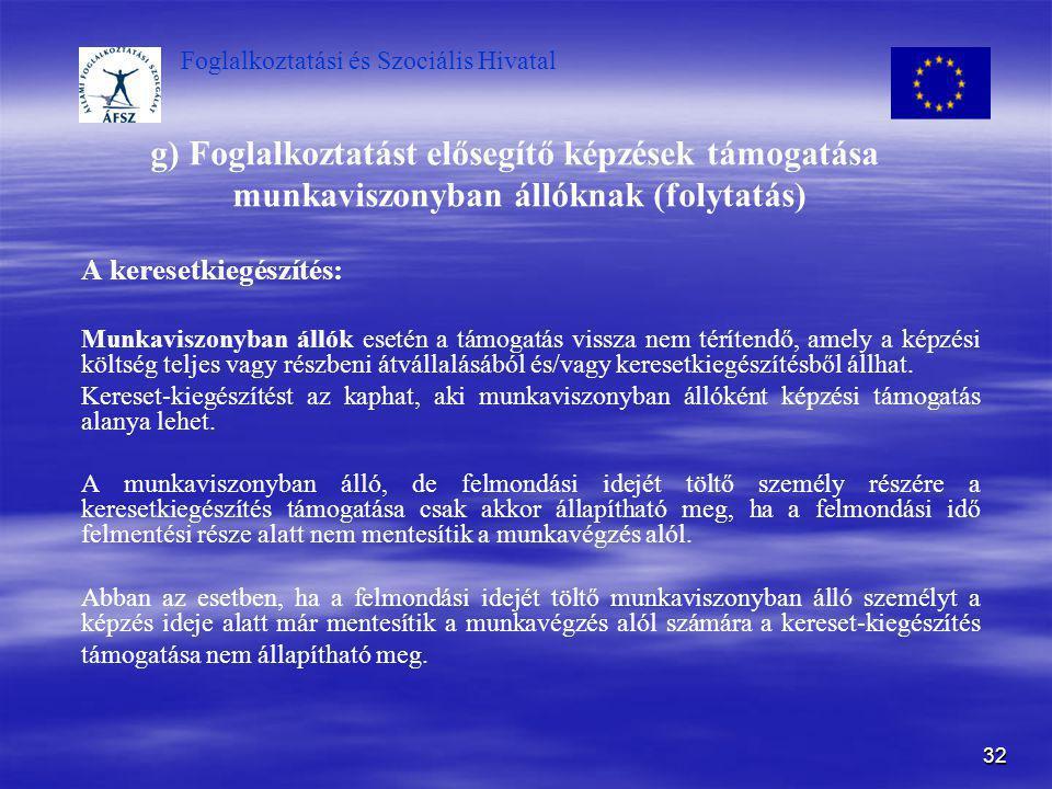 Foglalkoztatási és Szociális Hivatal 32 g) Foglalkoztatást elősegítő képzések támogatása munkaviszonyban állóknak (folytatás) A keresetkiegészítés: Mu
