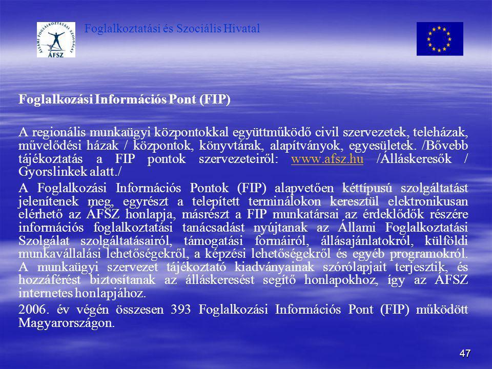 Foglalkoztatási és Szociális Hivatal 47 Foglalkozási Információs Pont (FIP) A regionális munkaügyi központokkal együttműködő civil szervezetek, telehá