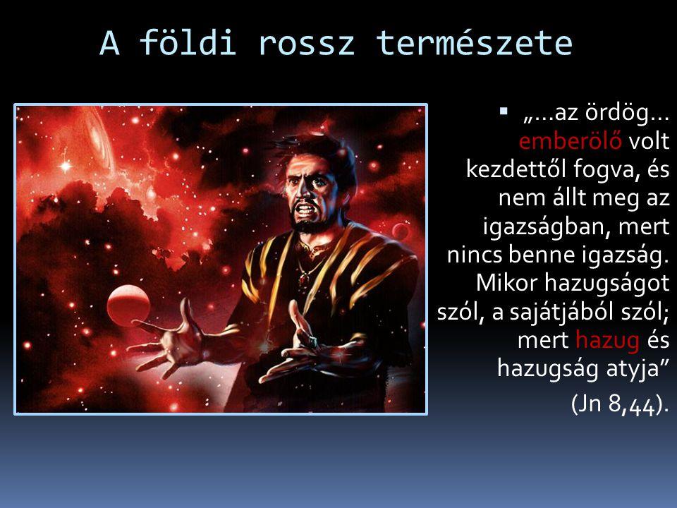 """A földi rossz természete  """"…az ördög… emberölő volt kezdettől fogva, és nem állt meg az igazságban, mert nincs benne igazság."""