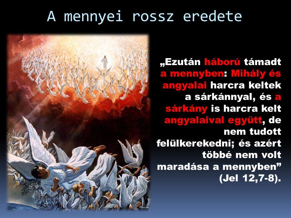 """A mennyei rossz eredete """"Ezután háború támadt a mennyben: Mihály és angyalai harcra keltek a sárkánnyal, és a sárkány is harcra kelt angyalaival együtt, de nem tudott felülkerekedni; és azért többé nem volt maradása a mennyben (Jel 12,7-8)."""