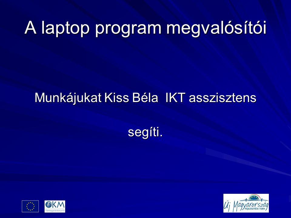 A laptop program megvalósítói Munkájukat Kiss Béla IKT asszisztens segíti.