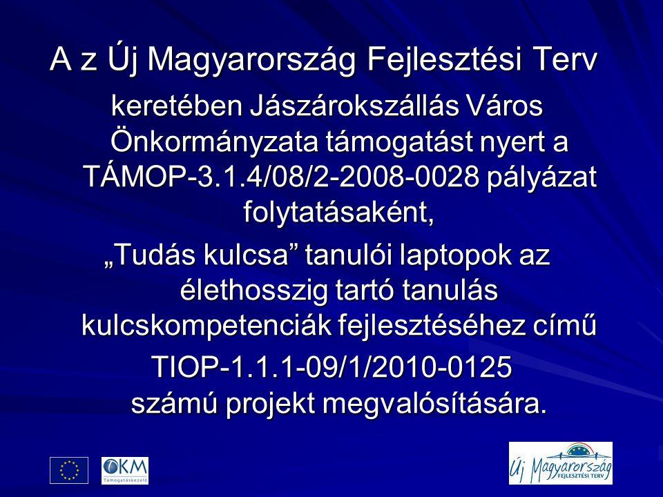 """A z Új Magyarország Fejlesztési Terv keretében Jászárokszállás Város Önkormányzata támogatást nyert a TÁMOP-3.1.4/08/2-2008-0028 pályázat folytatásaként, """"Tudás kulcsa tanulói laptopok az élethosszig tartó tanulás kulcskompetenciák fejlesztéséhez című TIOP-1.1.1-09/1/2010-0125 számú projekt megvalósítására."""