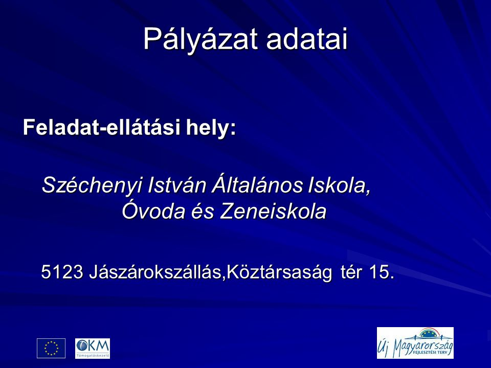 Pályázat adatai Feladat-ellátási hely: Széchenyi István Általános Iskola, Óvoda és Zeneiskola 5123 Jászárokszállás,Köztársaság tér 15.