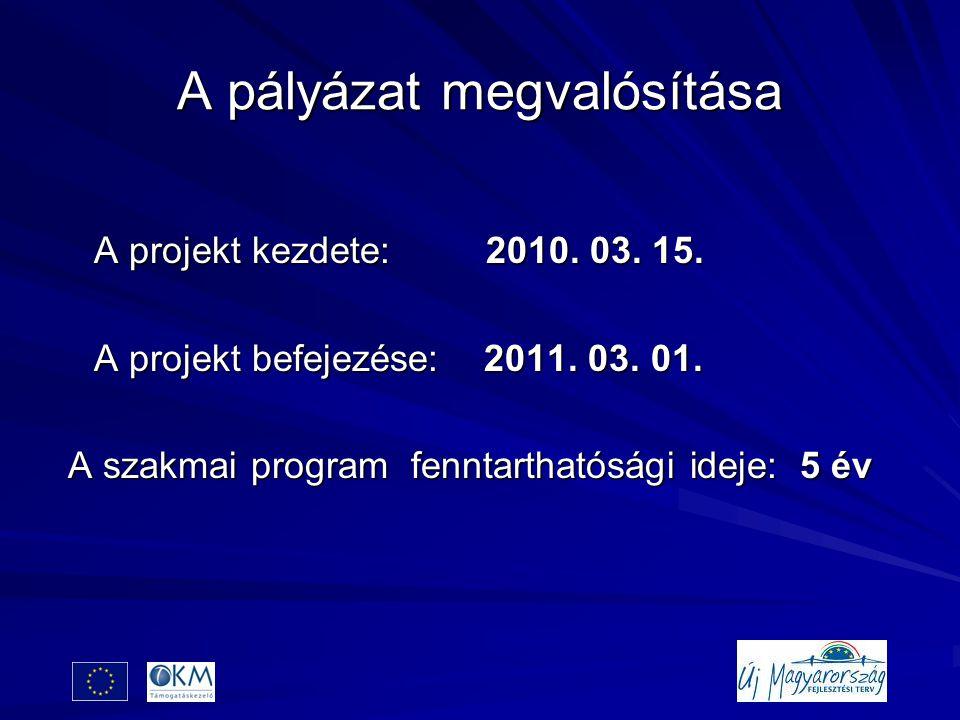 A pályázat megvalósítása A projekt kezdete: 2010. 03.