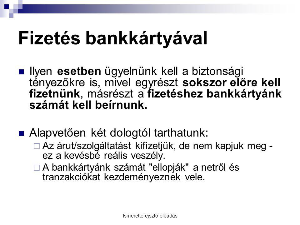 Ismeretterejsztő előadás Fizetés bankkártyával Ilyen esetben ügyelnünk kell a biztonsági tényezőkre is, mivel egyrészt sokszor előre kell fizetnünk, m