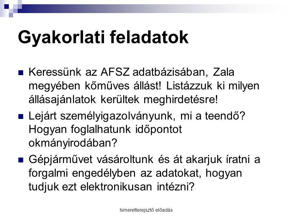 Ismeretterejsztő előadás Gyakorlati feladatok Keressünk az AFSZ adatbázisában, Zala megyében kőműves állást! Listázzuk ki milyen állásajánlatok került