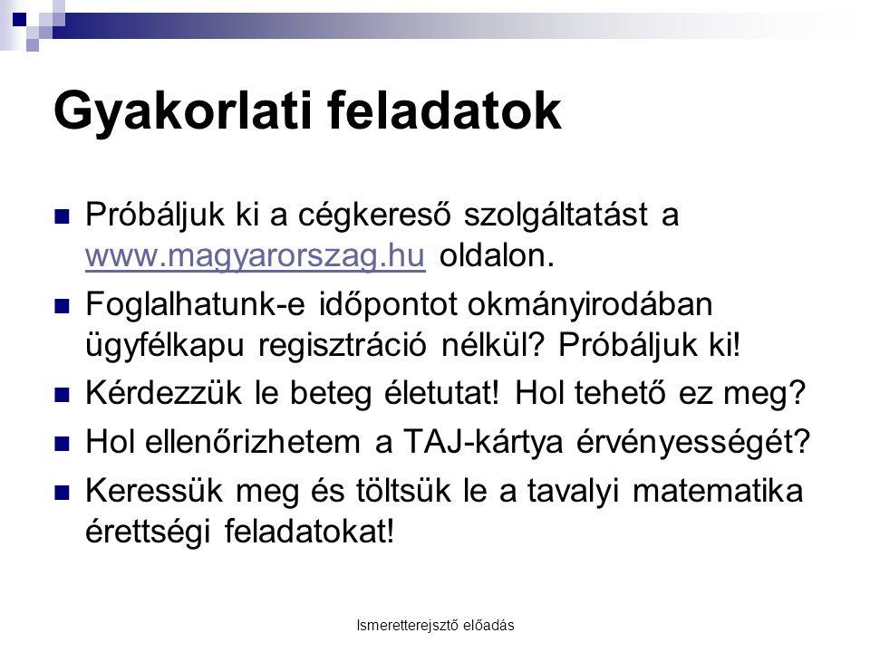 Ismeretterejsztő előadás Gyakorlati feladatok Próbáljuk ki a cégkereső szolgáltatást a www.magyarorszag.hu oldalon. www.magyarorszag.hu Foglalhatunk-e