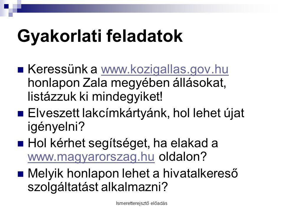 Ismeretterejsztő előadás Gyakorlati feladatok Keressünk a www.kozigallas.gov.hu honlapon Zala megyében állásokat, listázzuk ki mindegyiket!www.kozigal