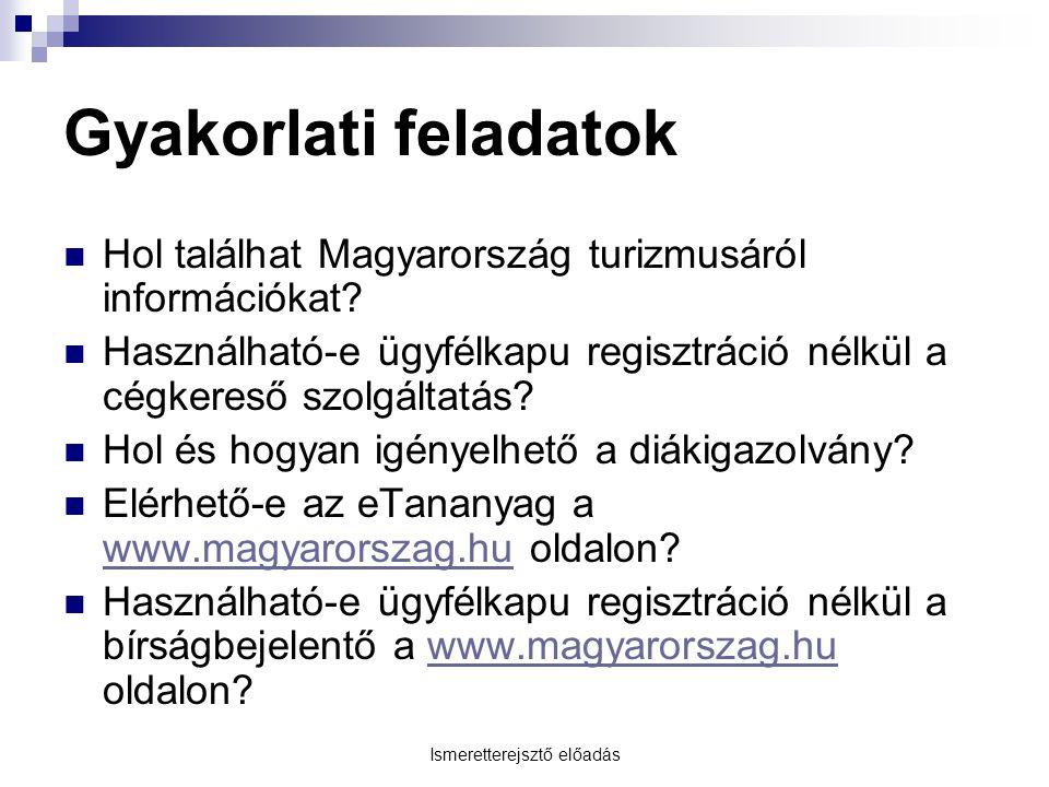 Ismeretterejsztő előadás Gyakorlati feladatok Hol találhat Magyarország turizmusáról információkat? Használható-e ügyfélkapu regisztráció nélkül a cég