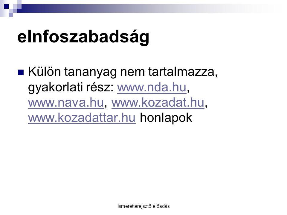 Ismeretterejsztő előadás eInfoszabadság Külön tananyag nem tartalmazza, gyakorlati rész: www.nda.hu, www.nava.hu, www.kozadat.hu, www.kozadattar.hu ho