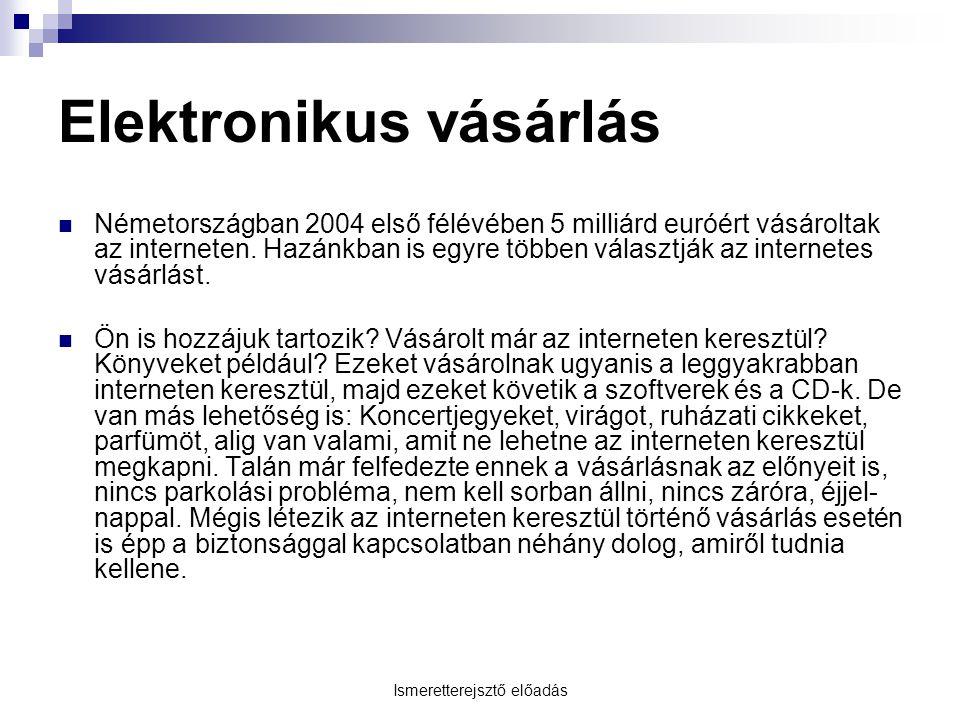 Ismeretterejsztő előadás Elektronikus vásárlás Németországban 2004 első félévében 5 milliárd euróért vásároltak az interneten. Hazánkban is egyre több