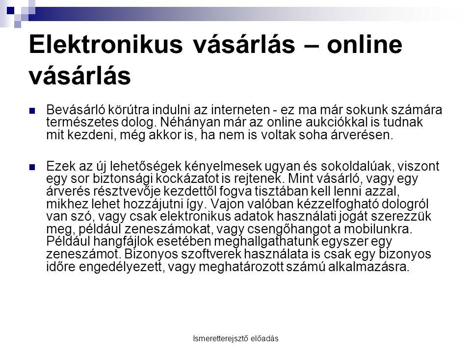 Ismeretterejsztő előadás Elektronikus vásárlás – online vásárlás Bevásárló körútra indulni az interneten - ez ma már sokunk számára természetes dolog.
