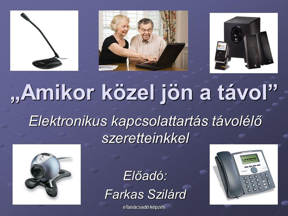 """eTanácsadó képzés """"Amikor közel jön a távol Elektronikus kapcsolattartás távolélő szeretteinkkel Előadó: Farkas Szilárd"""