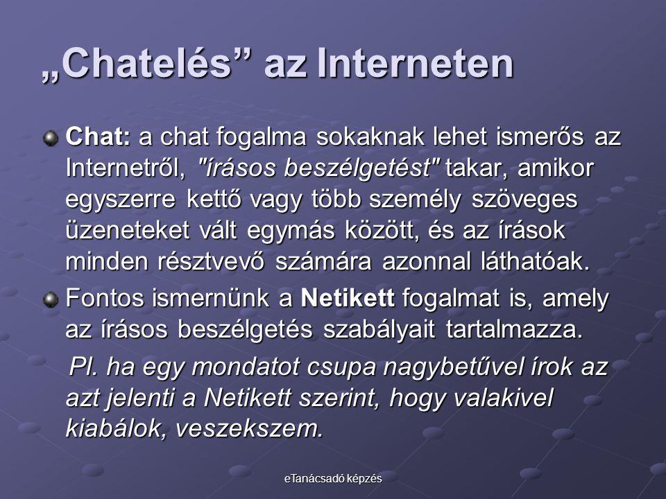 """eTanácsadó képzés """"Chatelés az Interneten Chat: a chat fogalma sokaknak lehet ismerős az Internetről, írásos beszélgetést takar, amikor egyszerre kettő vagy több személy szöveges üzeneteket vált egymás között, és az írások minden résztvevő számára azonnal láthatóak."""