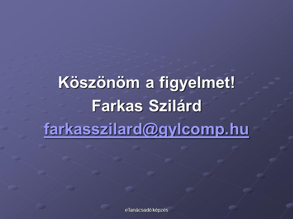 eTanácsadó képzés Köszönöm a figyelmet! Farkas Szilárd farkasszilard@gylcomp.hu