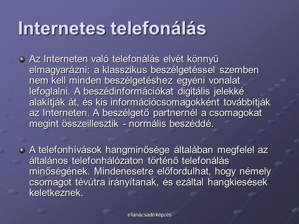 eTanácsadó képzés Internetes telefonálás Az Interneten való telefonálás elvét könnyű elmagyarázni: a klasszikus beszélgetéssel szemben nem kell minden beszélgetéshez egyéni vonalat lefoglalni.