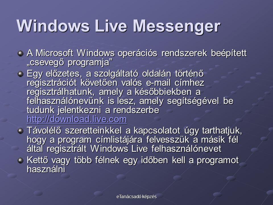 """eTanácsadó képzés Windows Live Messenger A Microsoft Windows operációs rendszerek beépített """"csevegő programja Egy előzetes, a szolgáltató oldalán történő regisztrációt követően valós e-mail címhez regisztrálhatunk, amely a későbbiekben a felhasználónevünk is lesz, amely segítségével be tudunk jelentkezni a rendszerbe http://download.live.com http://download.live.com Távolélő szeretteinkkel a kapcsolatot úgy tarthatjuk, hogy a program címlistájára felvesszük a másik fél által regisztrált Windows Live felhasználónevet Kettő vagy több félnek egy időben kell a programot használni"""