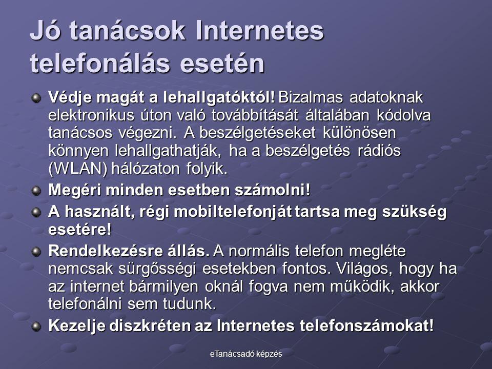 eTanácsadó képzés Jó tanácsok Internetes telefonálás esetén Védje magát a lehallgatóktól! Bizalmas adatoknak elektronikus úton való továbbítását által