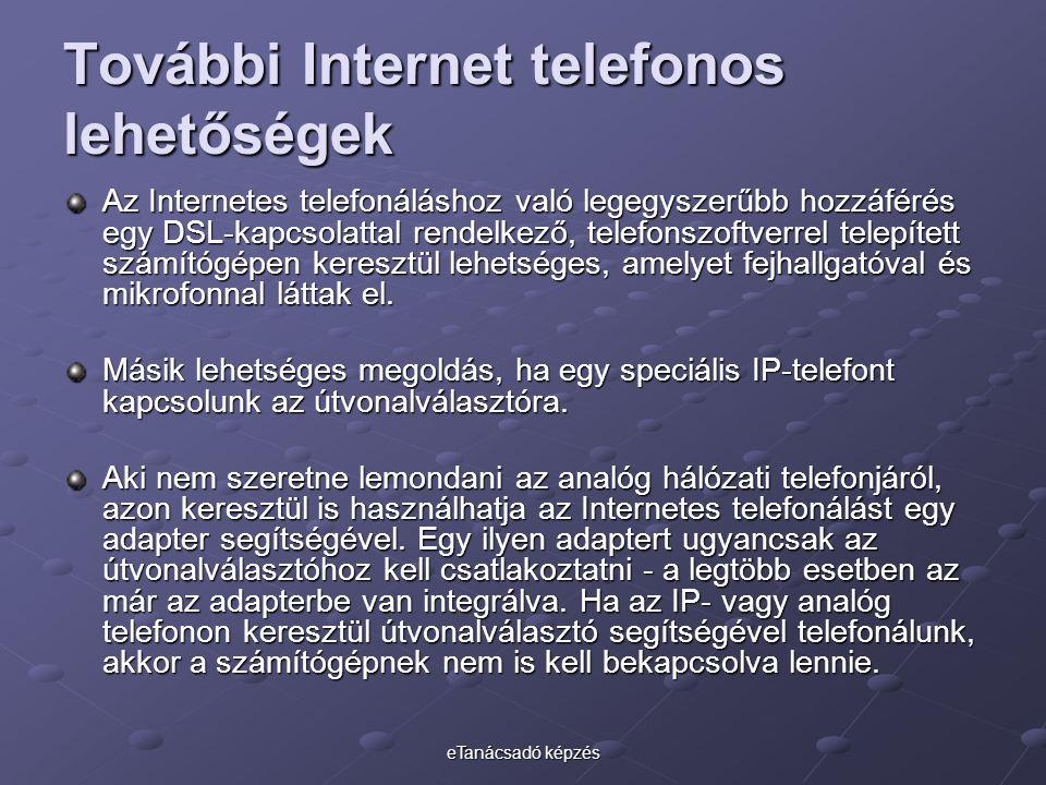 eTanácsadó képzés További Internet telefonos lehetőségek Az Internetes telefonáláshoz való legegyszerűbb hozzáférés egy DSL-kapcsolattal rendelkező, telefonszoftverrel telepített számítógépen keresztül lehetséges, amelyet fejhallgatóval és mikrofonnal láttak el.