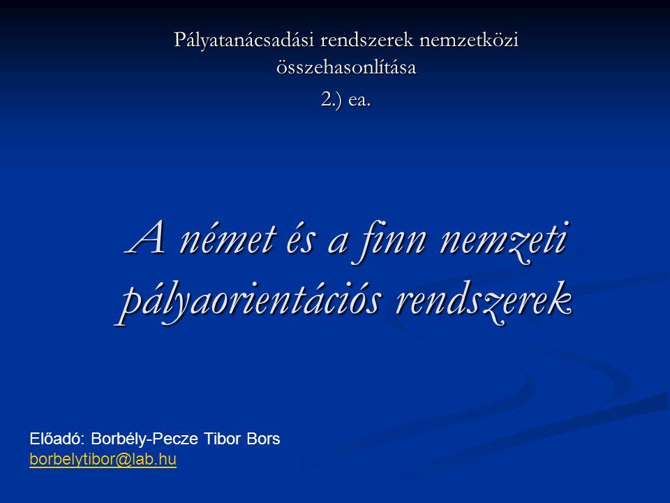 A német és a finn nemzeti pályaorientációs rendszerek Pályatanácsadási rendszerek nemzetközi összehasonlítása 2.) ea. Előadó: Borbély-Pecze Tibor Bors