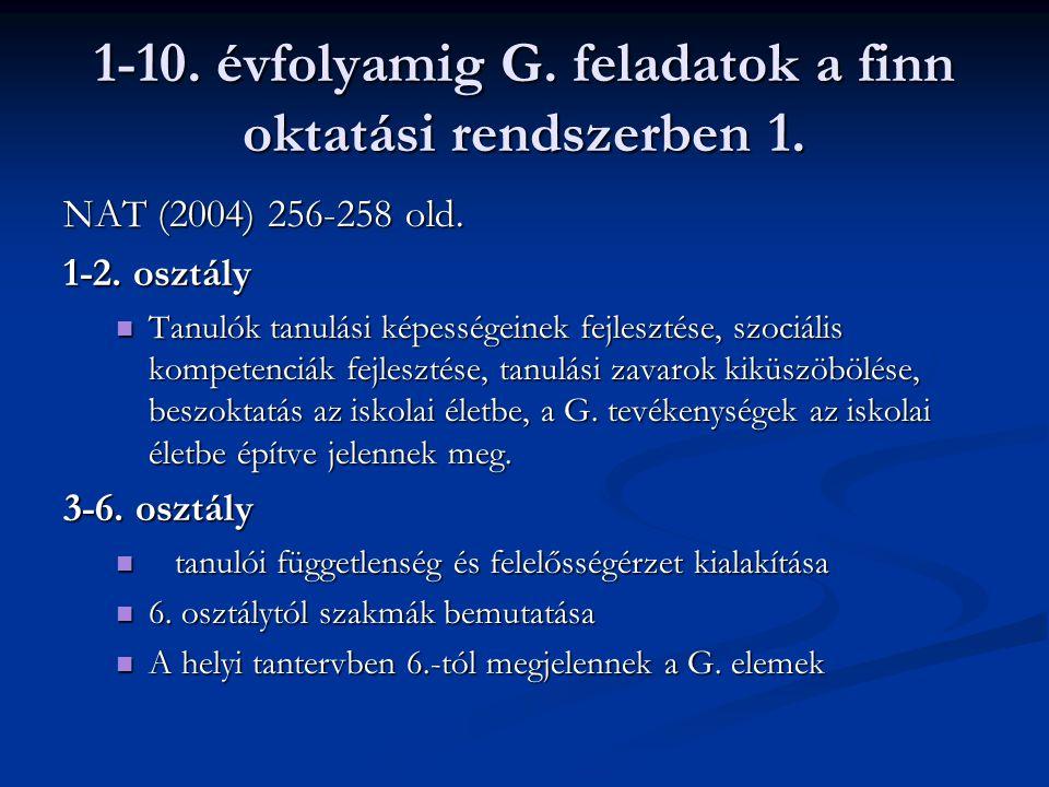 1-10. évfolyamig G. feladatok a finn oktatási rendszerben 1. NAT (2004) 256-258 old. 1-2. osztály Tanulók tanulási képességeinek fejlesztése, szociáli