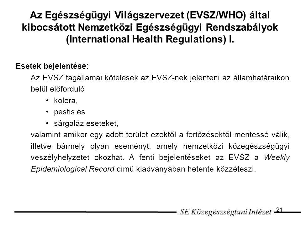 21 Esetek bejelentése: Az EVSZ tagállamai kötelesek az EVSZ-nek jelenteni az államhatáraikon belül előforduló kolera, pestis és sárgaláz eseteket, valamint amikor egy adott terület ezektől a fertőzésektől mentessé válik, illetve bármely olyan eseményt, amely nemzetközi közegészségügyi veszélyhelyzetet okozhat.