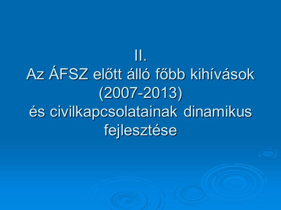 II. Az ÁFSZ előtt álló főbb kihívások (2007-2013) és civilkapcsolatainak dinamikus fejlesztése