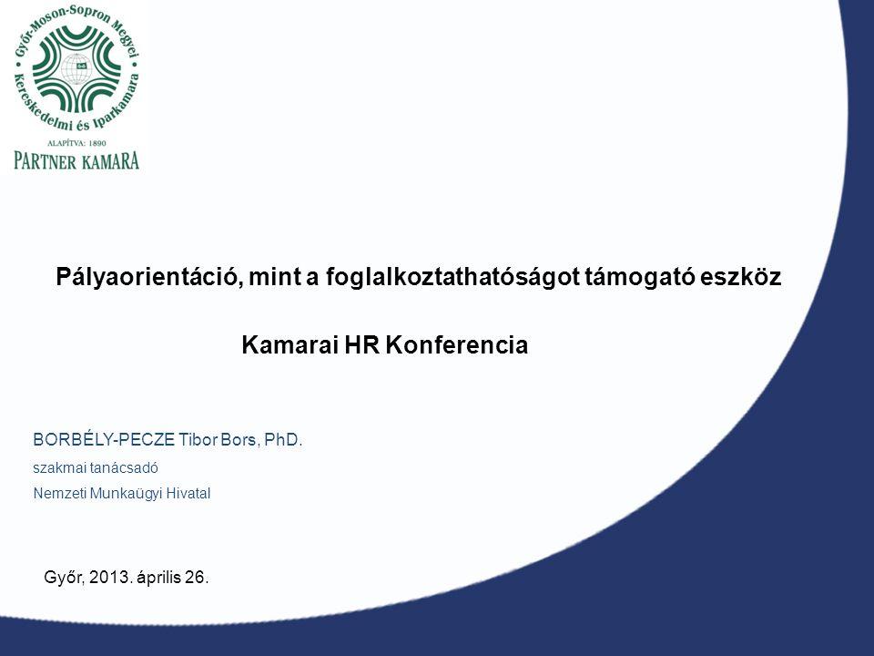 Pályaorientáció, mint a foglalkoztathatóságot támogató eszköz BORBÉLY-PECZE Tibor Bors, PhD. szakmai tanácsadó Nemzeti Munkaügyi Hivatal Győr, 2013. á