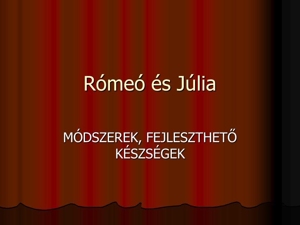 Rómeó és Júlia MÓDSZEREK, FEJLESZTHETŐ KÉSZSÉGEK
