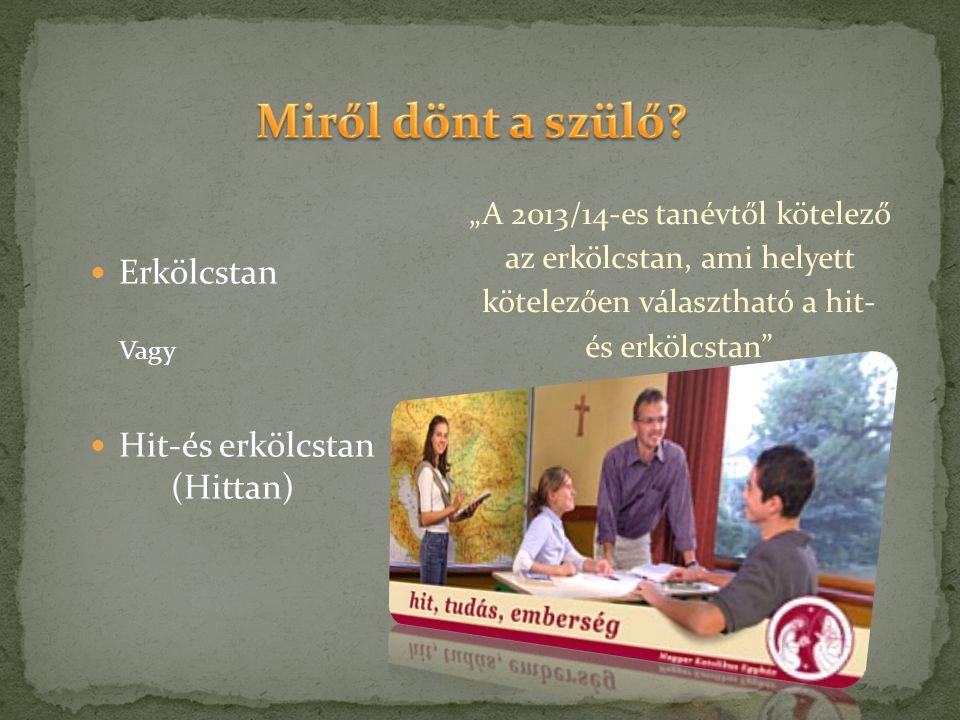"""Erkölcstan Vagy Hit-és erkölcstan (Hittan) """"A 2013/14-es tanévtől kötelező az erkölcstan, ami helyett kötelezően választható a hit- és erkölcstan"""