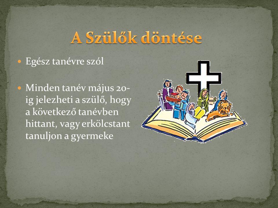 Egész tanévre szól Minden tanév május 20- ig jelezheti a szülő, hogy a következő tanévben hittant, vagy erkölcstant tanuljon a gyermeke