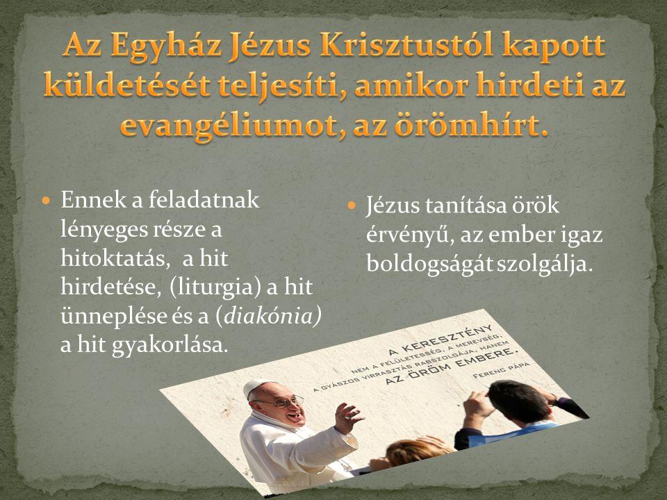 Ennek a feladatnak lényeges része a hitoktatás, a hit hirdetése, (liturgia) a hit ünneplése és a (diakónia) a hit gyakorlása.