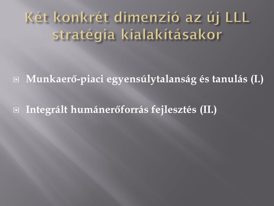 Munkaerő-piaci egyensúlytalanság és tanulás (I.)  Integrált humánerőforrás fejlesztés (II.)