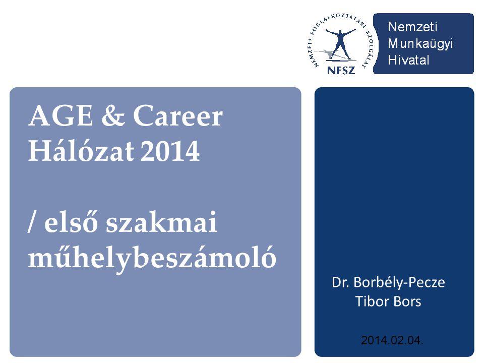 AGE & Career Hálózat 2014 / első szakmai műhelybeszámoló Dr. Borbély-Pecze Tibor Bors 2014.02.04.