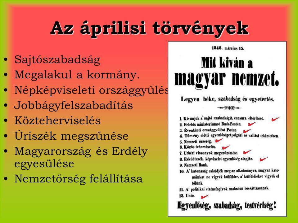 Az áprilisi törvények Sajtószabadság Megalakul a kormány. Népképviseleti országgyűlés Jobbágyfelszabadítás Közteherviselés Úriszék megszűnése Magyaror