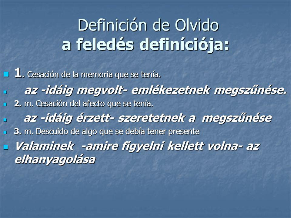Definición de Olvido a feledés definíciója: Definición de Olvido a feledés definíciója: 1.
