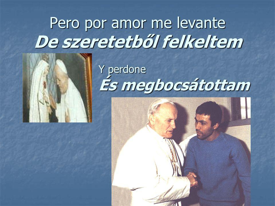 Pero por amor me levante De szeretetből felkeltem Yperdone Y perdone És megbocsátottam