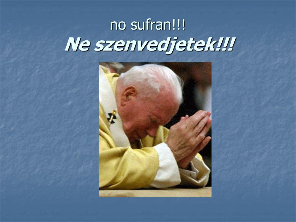 no sufran!!! Ne szenvedjetek!!!