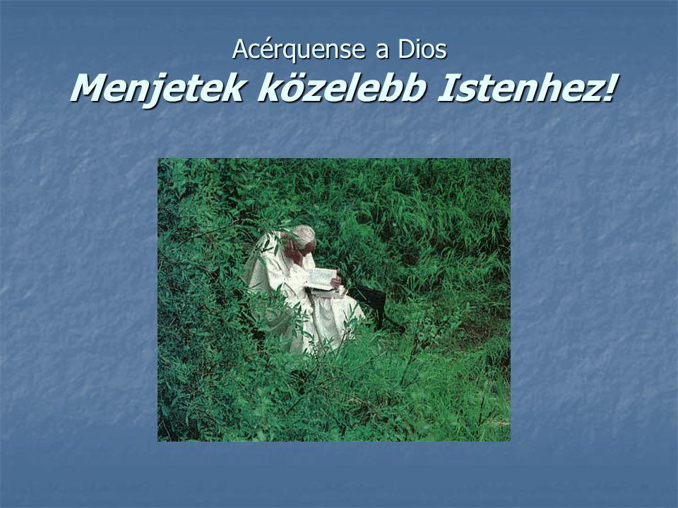 Acérquense a Dios Menjetek közelebb Istenhez!
