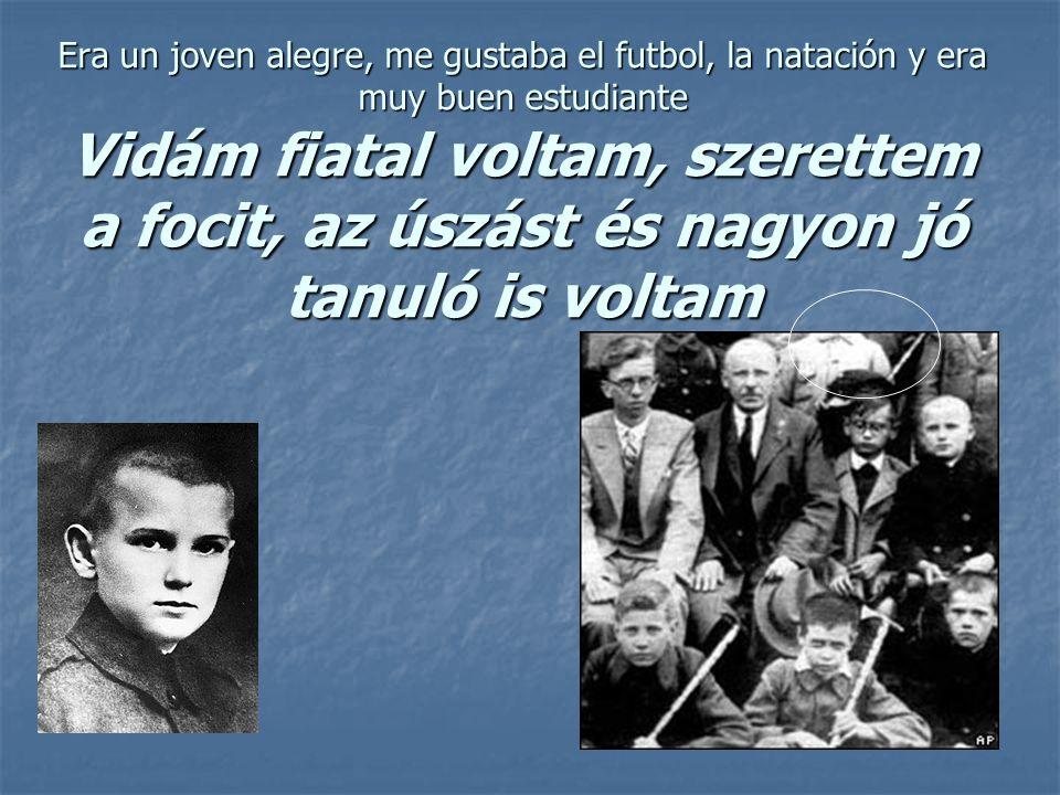 Era un joven alegre, me gustaba el futbol, la natación y era muy buen estudiante Vidám fiatal voltam, szerettem a focit, az úszást és nagyon jó tanuló is voltam