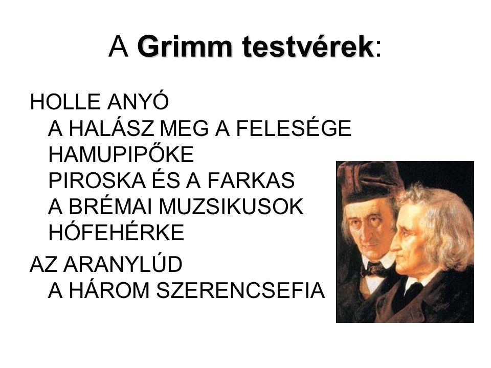 Grimm testvérek A Grimm testvérek: HOLLE ANYÓ A HALÁSZ MEG A FELESÉGE HAMUPIPŐKE PIROSKA ÉS A FARKAS A BRÉMAI MUZSIKUSOK HÓFEHÉRKE AZ ARANYLÚD A HÁROM SZERENCSEFIA