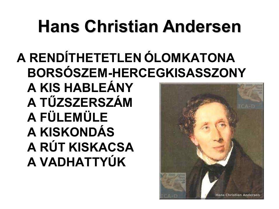 Hans Christian Andersen A RENDÍTHETETLEN ÓLOMKATONA BORSÓSZEM-HERCEGKISASSZONY A KIS HABLEÁNY A TŰZSZERSZÁM A FÜLEMÜLE A KISKONDÁS A RÚT KISKACSA A VADHATTYÚK